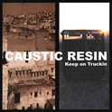 Caustic Resin : Keep On Truckin