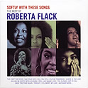 Roberta Flack : Softly With These Songs - The Best Of