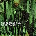 The Promise Ring : Wood/Water